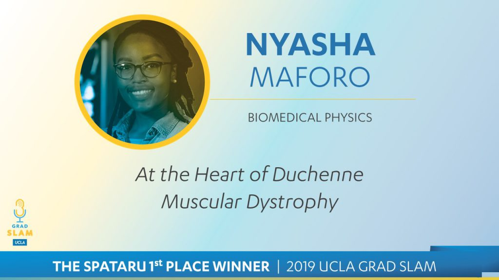 Nyasha Maforo, Biomedical Physics, At the Heart of Duchenne Muscular Dystrophy | The Spataru 1st Place Winner 2019 UCLA Grad Slam